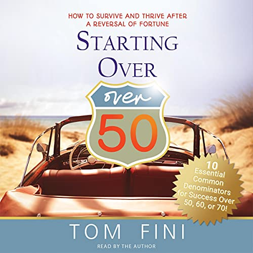 Listen Starting Over...Over 50: How to Survive and Thrive After a Reversal of Fortune audio book