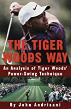 The Tiger Woods Way: An Analysis of Tiger Woods' Power-Swing Technique (English Edition)