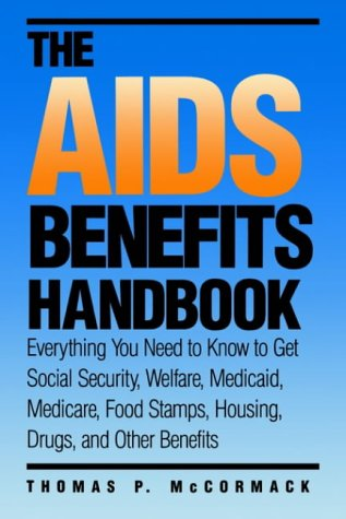 The AIDS Benefits Handbook: Everything You Need to Know to Get Social Security, Welfare, Medicaid, Medicare, Food stamps, Housing, Drugs, and Other Benefits (Yale FastBack)