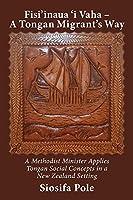 Fisi'inaua 'i Vaha - A Tongan Migrant's Way: A Methodist Minister Applies Tongan Social Concepts in a New Zealand Setting
