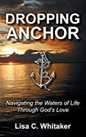Dropping Anchor: Navigating the Waters of Life Through God's Love
