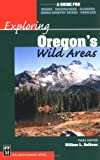 Exploring Oregon's Wild Areas: A Guide for Hikers, Backpackers, Climbers, Cross-Country Skiers, Paddlers