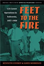 Feet to the Fire: CIA Covert Operations in Indonesia, 1957-1958
