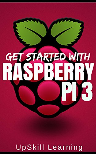 Raspberry Pi 3: Get Started With Raspberry Pi 3 - A Simple Guide To Understanding And Programming Raspberry Pi 3 (Raspberry Pi 3 User Guide, Python Programming, ... Mathematica Programming) (English Edition)