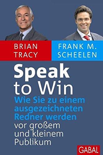 Tracy Brian,Scheelen Frank M., Speak to win. Wie Sie zu einem ausgezeichneten Redner werden.