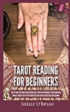 Tarot Reading for Beginners: The #1 Guide to Psychic Tarot Reading, Real Tarot Card Meanings & Tarot Divination Spreads - Master the Art of Reading the Cards and Discover their True Meaning