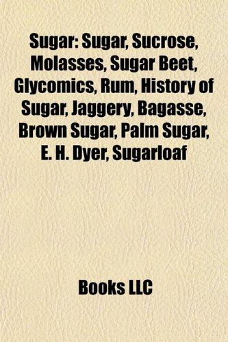 Sugar: Sucrose, Molasses, Sugar beet, Glycomics, Rum, Sugarcane, History of sugar, Jaggery, Bagasse, Coconut sugar, Throwback, Treacle
