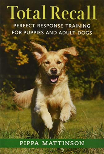 Mattinson, P: Total Recall: Perfect Response Training for Puppies and Adult Dogs