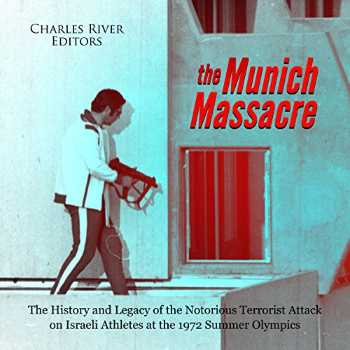 The Munich Massacre: The History and Legacy of the Notorious Terrorist Attack on Israeli Athletes at the 1972 Summer Olympics audiobook cover art