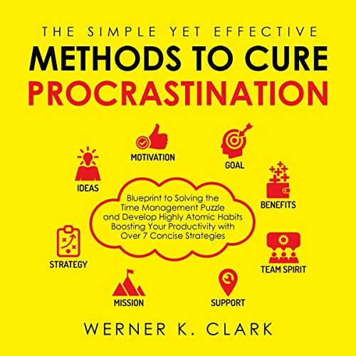 The Simple Yet Effective Methods to Cure Procrastination audiobook cover art