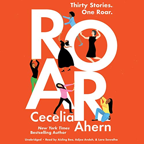 Roar                   By:                                                                                                                                 Cecelia Ahern                               Narrated by:                                                                                                                                 Aisling Bea,                                                                                        Lara Sawalha,                                                                                        Adjoa Andoh                      Length: 7 hrs and 51 mins     2 ratings     Overall 5.0