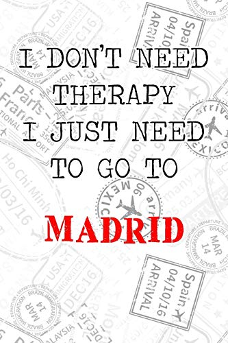 """I Don't Need Therapy I Just Need To Go To Madrid: 6x9"""" Lined Travel Stamps Notebook/Journal Funny Gift Idea For Travellers, Explorers, Backpackers, Campers, Tourists, Holiday Memory Book"""