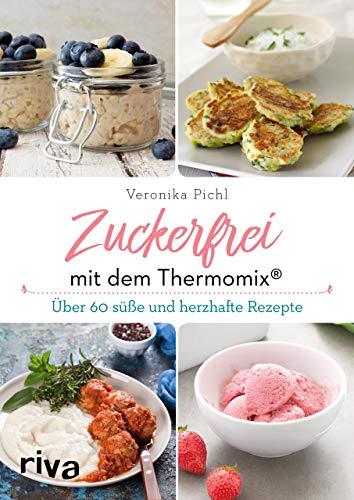 Zuckerfrei mit dem Thermomix®: Über 60 süße und herzhafte Rezepte