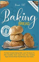 Baking Bread: The Most Complete Baking Bible. Learn The Basics To Bake Incredibly Good Loaves Every Day, Including Vegan And Keto Bread That Will Amaze Your Guests