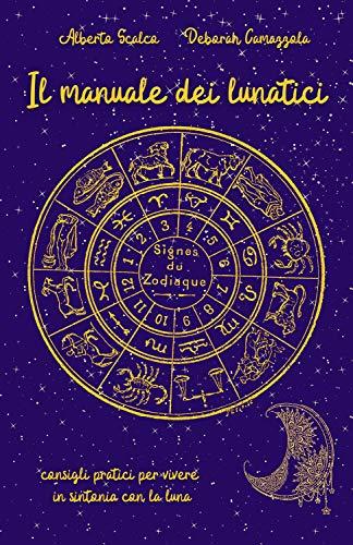 Il manuale dei lunatici: consigli pratici per vivere in sintonia con la luna (Italian Edition)