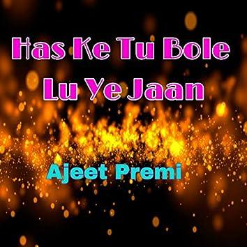 Has Ke Tu Bole Lu Ye Jaan