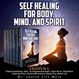 Self Healing for Body, Mind, and Spirit: 6 Books in 1: Chakras Awakening - Reiki - An Empowered Empath - Vagus Nerve Stimulation - Foods That Heal - Positive Affirmations. A Better You a Better Life