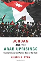 Jordan and the Arab Uprisings: Regime Survival and Politics Beyond the State (Columbia Studies in Middle East Politics)