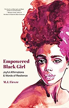 Empowered Black Girl  Joyful Affirmations and Words of Resilience  Teen and YA Maturing Self-Esteem Cultural Heritage For Fans of Badass Black Girl