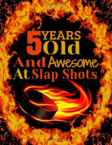 5 Years Old And Awesome At Slap Shots: Hockey College Ruled Composition Writing Notebook For Boys And Girls 8.5x11 120 Pages large funny birthday Gift ... Great hockey lovers gifts Ice Hockey Present