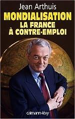 Mondialisation - La France à contre-emploi de Jean Arthuis
