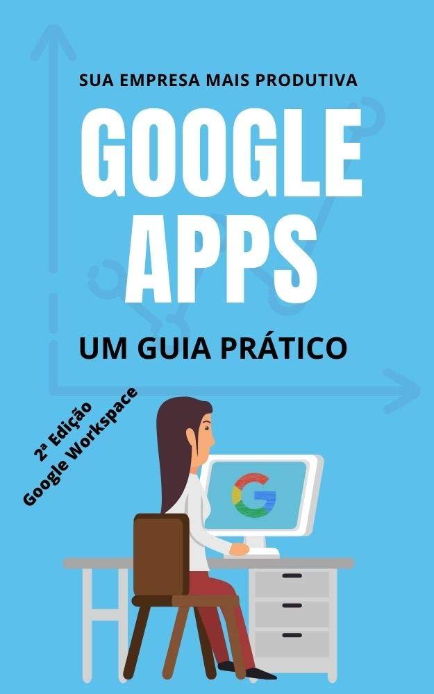 Sua empresa mais produtiva com Google APPs: G Suite / Google Workspace (Guia Prático Livro 1) (Portuguese Edition)