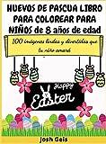 HUEVOS DE PASCUA LIBRO PARA COLOREAR PARA NIÑOS DE 8 AÑOS DE EDAD: 100 imágenes lindas y divertidas que tu niño amará