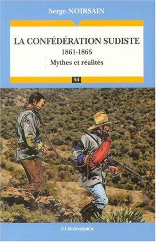 La confédération sudiste : 1861-1865 Mythes et réalités