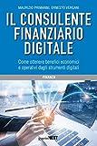 Il consulente finanziario digitale. Come ottenere benefici economici e operativi dagli strumenti digitali