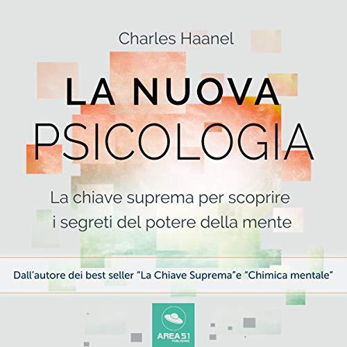 La nuova psicologia     La chiave suprema per scoprire i segreti del potere della mente              By:                                                                                                                                 Charles Haanel                               Narrated by:                                                                                                                                 Fabio Farnè                      Length: 3 hrs and 53 mins     Not rated yet     Overall 0.0