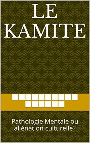 KAMITE: Geistige Pathologie oder kulturelle Entfremdung?