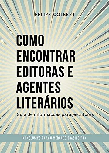 Como Encontrar Editoras e Agentes Literários: Guia de Informações para Escritores