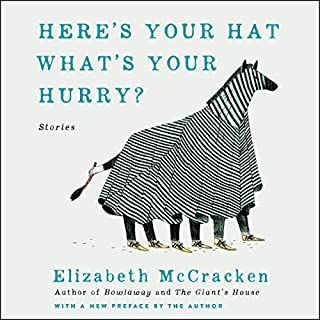 Here's Your Hat What's Your Hurry     Stories              By:                                                                                                                                 Elizabeth McCracken                               Narrated by:                                                                                                                                 Kate Reading,                                                                                        Johnny Heller                      Length: 6 hrs and 36 mins     1 rating     Overall 5.0