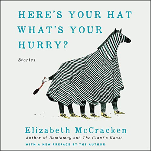 Here's Your Hat What's Your Hurry     Stories              De :                                                                                                                                 Elizabeth McCracken                               Lu par :                                                                                                                                 Kate Reading,                                                                                        Johnny Heller                      Durée : 6 h et 36 min     Pas de notations     Global 0,0