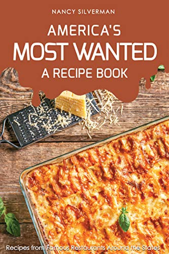 America's Most Wanted - A Recipe Book: Recipes from Famous Restaurants Around the States (English Edition)
