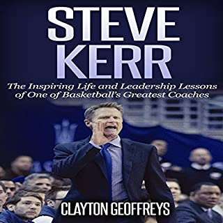 Steve Kerr: The Inspiring Life and Leadership Lessons of One of Basketball's Greatest Coaches: Basketball Biography & Leadership Books cover art