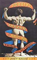 Houdini, Tarzan, and the Perfect Man: The White Male Body and the Challenge of Modernity in America
