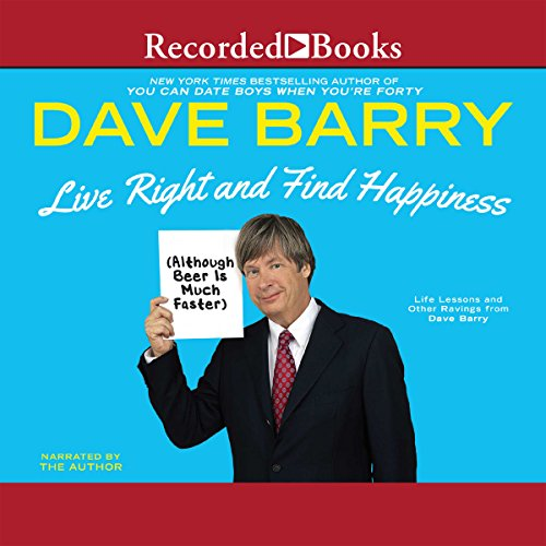 Live Right and Find Happiness (Although Beer is Much Faster) audiobook cover art