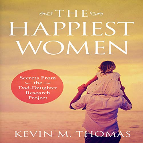 The Happiest Women     Secrets from the Dad-Daughter Research Project              著者:                                                                                                                                 Kevin M. Thomas                               ナレーター:                                                                                                                                 Mike Davis                      再生時間: 5 時間  35 分     レビューはまだありません。     総合評価 0.0