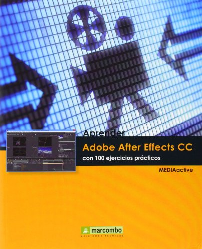 ++++Aprender Adobe After Effects CC con 100 ejercicios prácticos (APRENDER...CON 100 EJERCICIOS PRÁCTICOS)