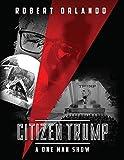 Citizen Trump: A One Man Show