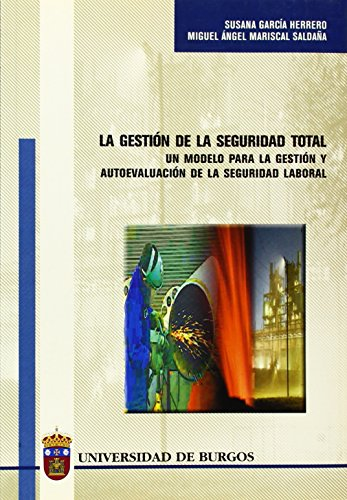 La gestión de la seguridad total. Un modelo para la gestión y autoevaluación de la seguridad laboral (Estudios y Monografías)