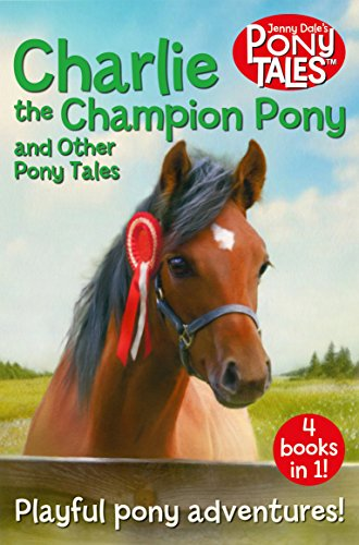 Charlie the Champion Pony and Other Pony Tales: 4 Books in 1! (Jenny Dale's Animal Tales Book 5) (English Edition)