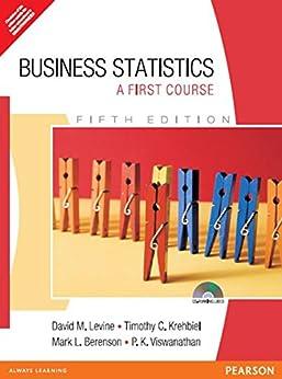 Business Statistics: A First Course, 5/e by [P. K. Viswanathan David M. Levine, Mark L. Berenson, Timothy C. Krehbiel]
