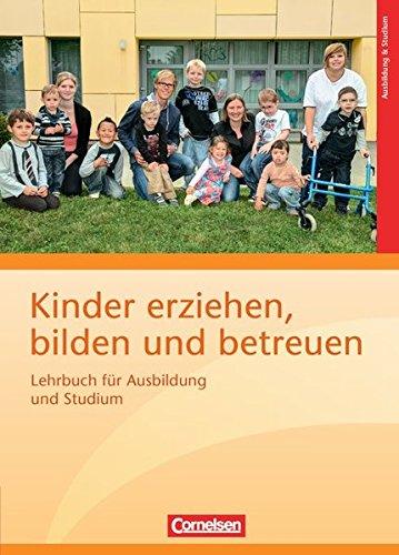 Kinder erziehen, bilden und betreuen - Neubearbeitung: Lehrbuch für Ausbildung und Studium