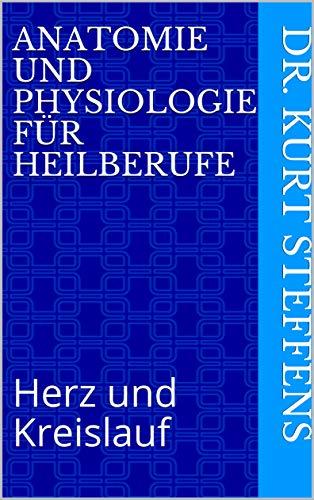 Anatomie und Physiologie für Heilberufe: Herz und Kreislauf (Überprüfen und vertiefen Sie Ihr Wissen) (German Edition)