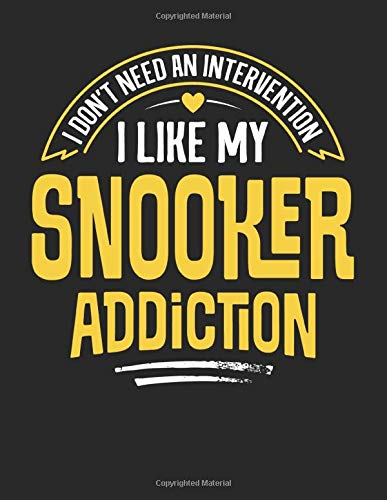 I Don\'t Need an Intervention I Like My Snooker Addiction: 8.5x11 Funny Snooker Notebook Journal Gift for Men Women Boys and Girls