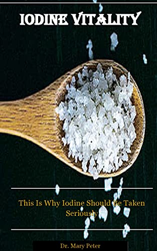 IODINE VITALITY: This Is Why Iodine Should Be Taken Seriously (English Edition)