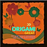 3d Origami Great, Yes! More Than 25 Wonderful And Foldable Paper Patterns (English Edition)