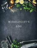 Mixologist's Log: Blank Mixed Drinks and Cocktail Recipe Book, Mixology Notebook Journal Record To Write & Fill In, Organize & Reference Your ... 120 Pages (Bartending Recipe Collection Book)